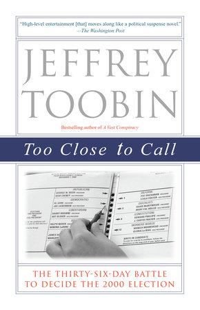 Too Close to Call by Jeffrey Toobin