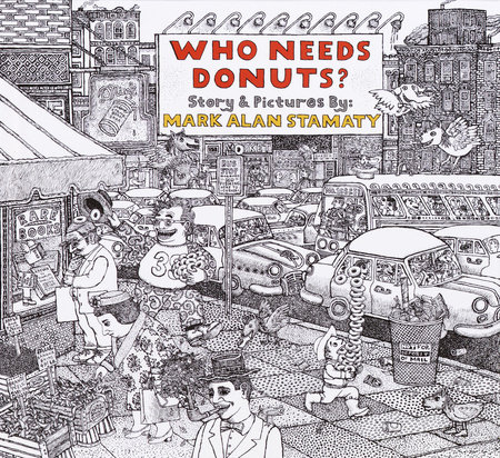 Who Needs Donuts? by Mark Alan Stamaty