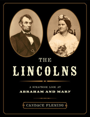 The Lincolns: A Scrapbook Look at Abraham and Mary by Candace Fleming