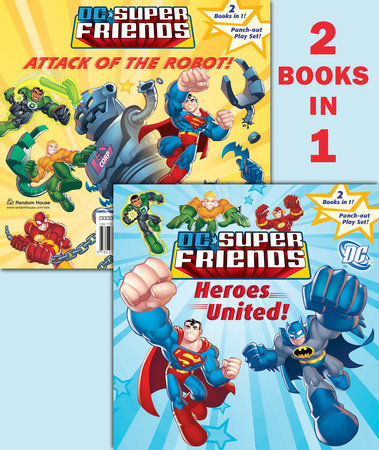 Heroes United!/Attack of the Robot (DC Super Friends) by Dennis Shealy