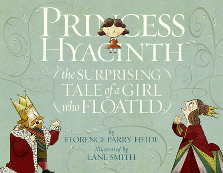 Princess Hyacinth (The Surprising Tale of a Girl Who Floated) by Florence Parry Heide