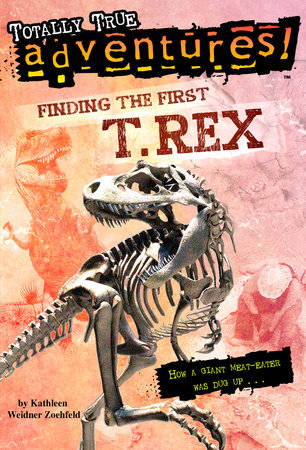 Finding the First T. Rex (Totally True Adventures) by Kathleen Weidner Zoehfeld