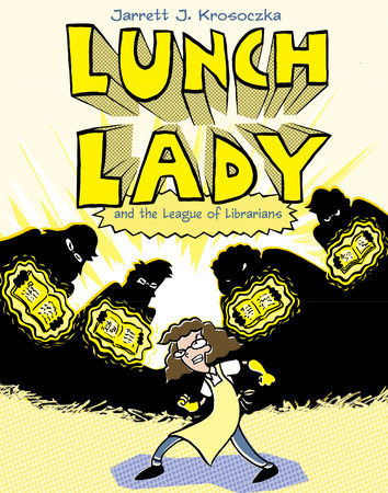Lunch Lady and the League of Librarians by Jarrett J. Krosoczka