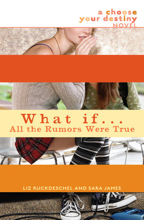What If . . . All the Rumors Were True by Liz Ruckdeschel and Sara James