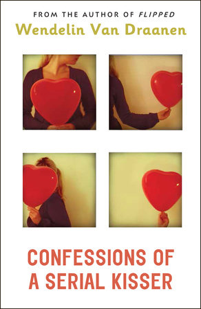 Confessions of a Serial Kisser by Wendelin Van Draanen