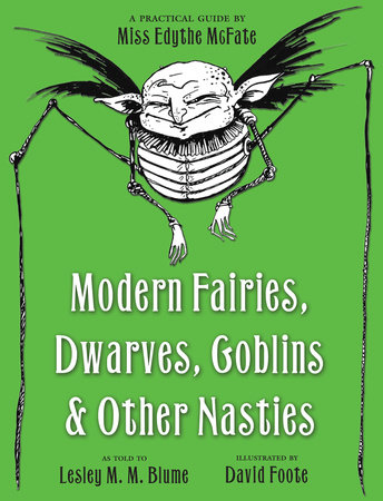 Modern Fairies, Dwarves, Goblins, and Other Nasties: A Practical Guide by Miss Edythe McFate by Lesley M. M. Blume