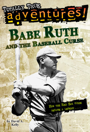 Babe Ruth and the Baseball Curse (Totally True Adventures) by David A. Kelly