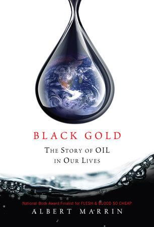 Black Gold by Albert Marrin