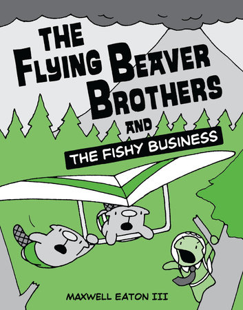 The Flying Beaver Brothers and the Fishy Business by Maxwell Eaton, III