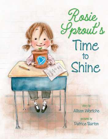 Rosie Sprout's Time to Shine by Allison Wortche
