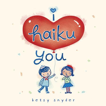 I Haiku You by Betsy E. Snyder