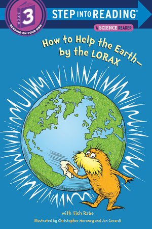How to Help the Earth-by the Lorax (Dr. Seuss) by Tish Rabe