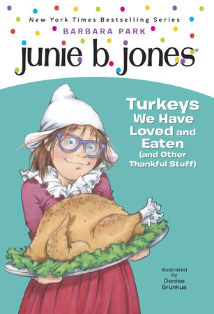 Junie B. Jones #28: Turkeys We Have Loved and Eaten (and Other Thankful Stuff)