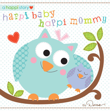 Happi Baby, Happi Mommy by Dena