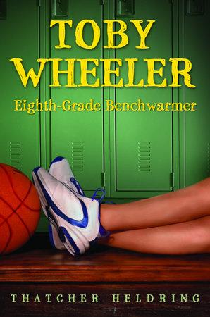 Toby Wheeler: Eighth-Grade Benchwarmer by Thatcher Heldring