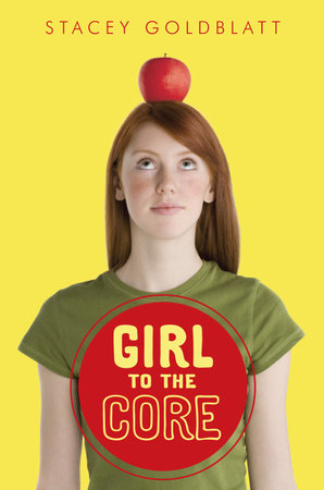 Girl to the Core by Stacey Goldblatt