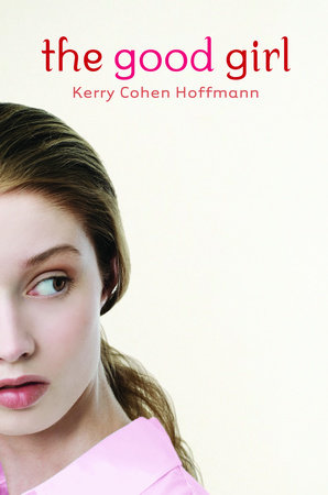 The Good Girl by Kerry Cohen Hoffmann