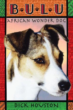 Bulu: African Wonder Dog by Dick Houston