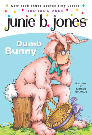 Junie B., First Grader: Dumb Bunny by Barbara Park