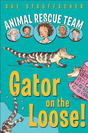 Animal Rescue Team: Gator on the Loose! by Sue Stauffacher