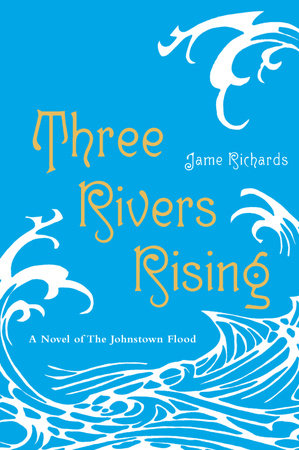 Three Rivers Rising by Jame Richards