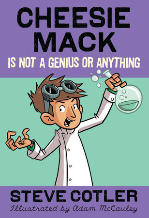 Cheesie Mack Is Not a Genius or Anything by Steve Cotler