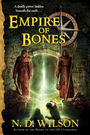 Empire of Bones (Ashtown Burials #3) by N. D. Wilson
