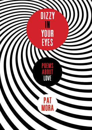 Dizzy in Your Eyes: Poems about Love by Pat Mora