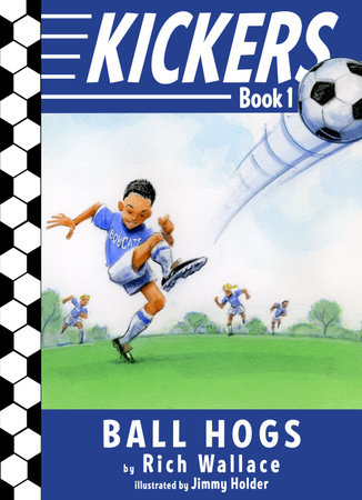 Kickers #1: The Ball Hogs by Rich Wallace