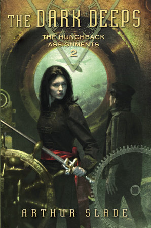 The Dark Deeps: The Hunchback Assignments 2 by Arthur Slade