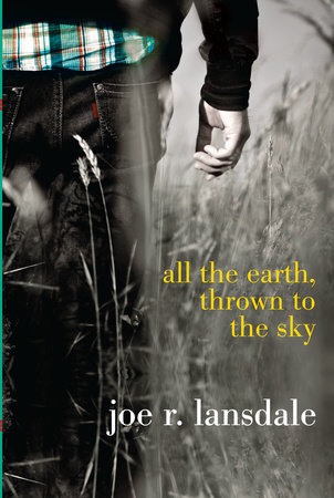 All the Earth, Thrown to the Sky by Joe R. Lansdale