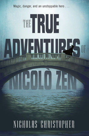 The True Adventures of Nicolo Zen by Nicholas Christopher