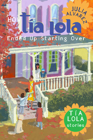 How Tia Lola Ended Up Starting Over by Julia Alvarez
