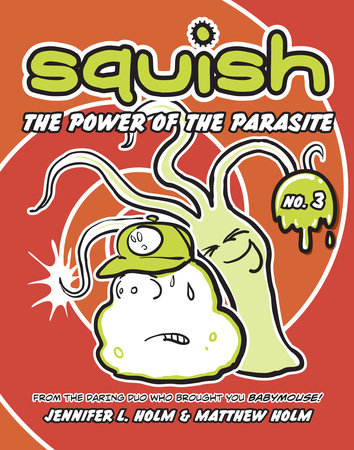 Squish #3: The Power of the Parasite by Jennifer L. Holm and Matthew Holm