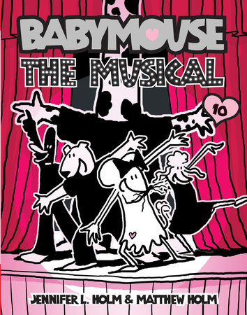 Babymouse #10: The Musical by Jennifer L. Holm and Matthew Holm