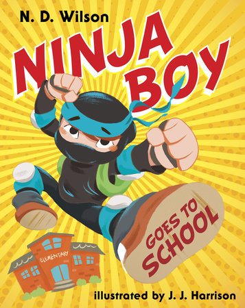 Ninja Boy Goes to School by N. D. Wilson