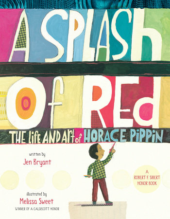 A Splash of Red: The Life and Art of Horace Pippin by Jen Bryant