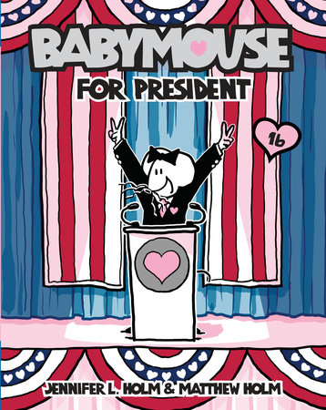 Babymouse #16: Babymouse for President by Jennifer L. Holm and Matthew Holm