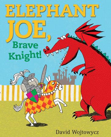Elephant Joe, Brave Knight! by David Wojtowycz