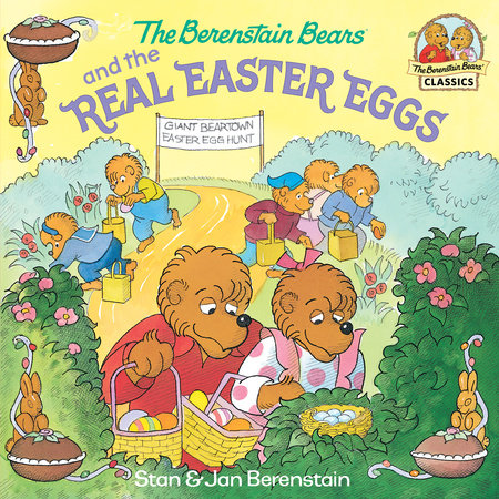 The Berenstain Bears and the Real Easter Eggs by Stan Berenstain and Jan Berenstain