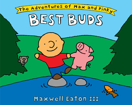 The Adventures of Max and Pinky: Best Buds by Maxwell Eaton