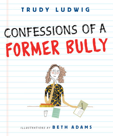 Confessions of a Former Bully by Trudy Ludwig