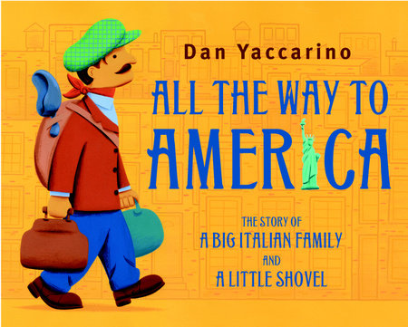 All the Way to America: The Story of a Big Italian Family and a Little Shovel by Dan Yaccarino