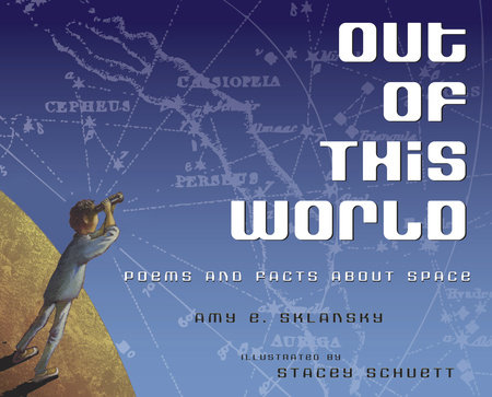 Out of This World: Poems and Facts about Space by Amy Sklansky