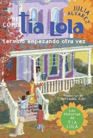 De como tia Lola termino empezando otra vez by Julia Alvarez
