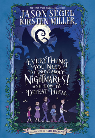 Everything You Need to Know About NIGHTMARES! and How to Defeat Them by Jason Segel and Kirsten Miller