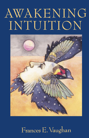 Awakening Intuition by Frances E. Vaughan