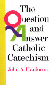 The Question and Answer Catholic Catechism