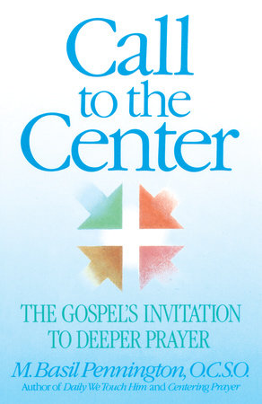 Call to the Center by Basil Pennington