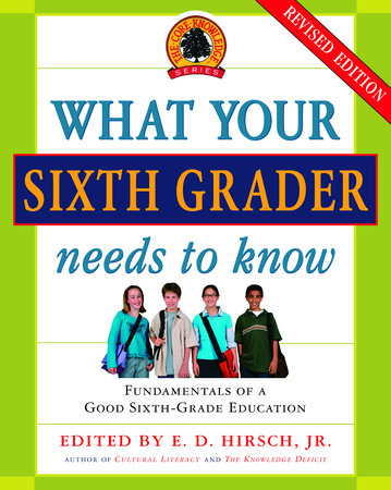 What Your Sixth Grader Needs to Know by E.D. Hirsch, Jr.